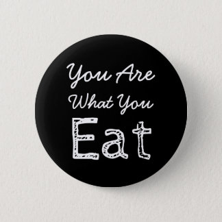 You Are What You Eat Button