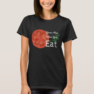 You Are What You Eat Tomato T-Shirt