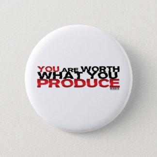 You Are Worth What You Produce 6 Cm Round Badge