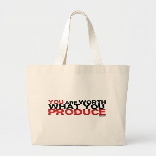 You Are Worth What You Produce Canvas Bags