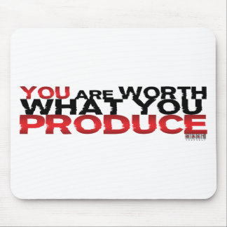 You Are Worth What You Produce Mouse Mat