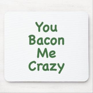 You Bacon Me Crazy Mousepads