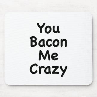You Bacon Me Crazy Mousepad
