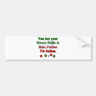 You bet your Bocce Balls And Little Pallino Bumper Sticker