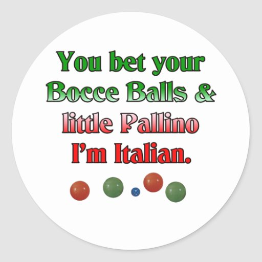 You bet your Bocce Balls And Little Pallino Sticker