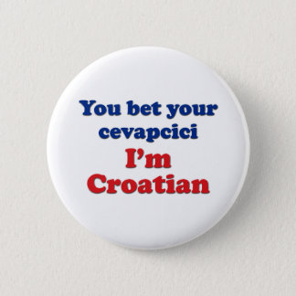 You Bet Your Cevapcici (sausage)... 6 Cm Round Badge