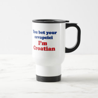 You Bet Your Cevapcici (sausage)... 15 Oz Stainless Steel Travel Mug