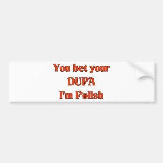 You bet your Dupa I m Polish Bumper Stickers