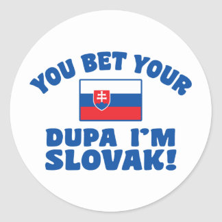You Bet Your Dupa I'm Slovak Classic Round Sticker
