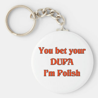 You bet your Dupa I'm Polish Basic Round Button Key Ring