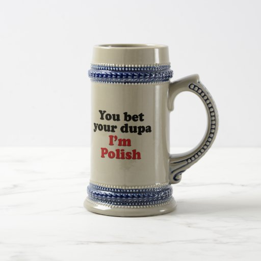 You Bet Your Dupa I'm Polish Beer Steins
