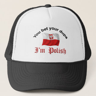 You Bet your dupa I'm Polish Trucker Hat