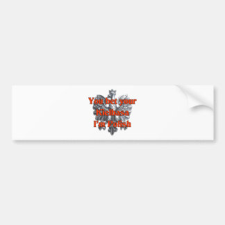 You Bet Your Kielbasa I m Polish Bumper Sticker