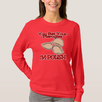 You Bet Your Pierogies Im Polish T-Shirt