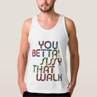 You Betta' Sissy That Walk Tank Top