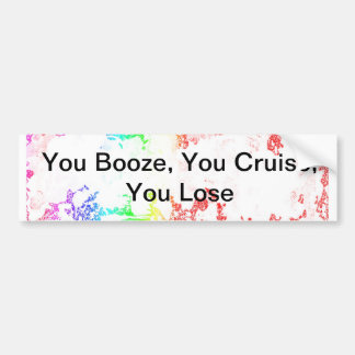 You Booze, You Cruise, You Lose Bumper Sticker