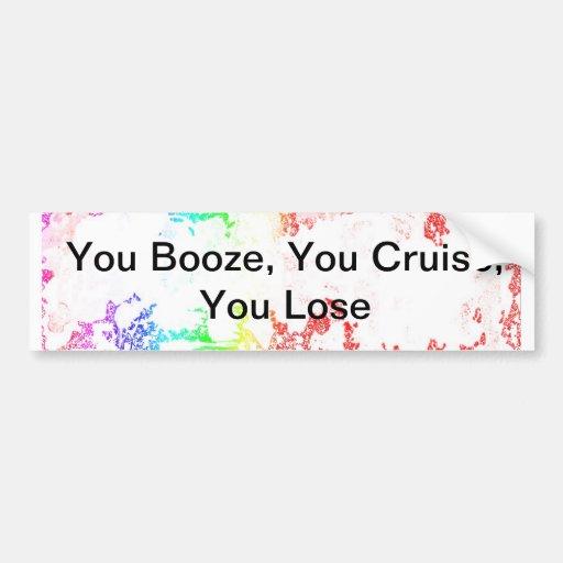 You Booze, You Cruise, You Lose Bumper Sticker