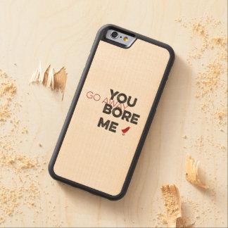 You Bore Me Go Away Wordart Maple iPhone 6 Bumper
