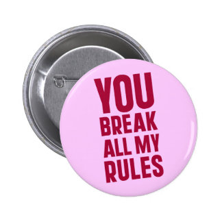 You Break All My Rules 6 Cm Round Badge