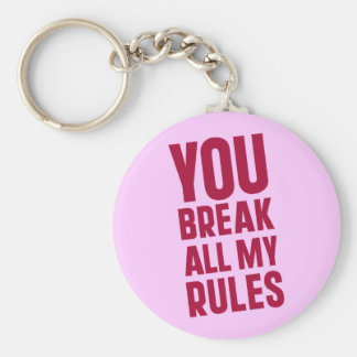 You Break All My Rules Basic Round Button Key Ring