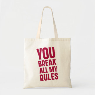 You Break All My Rules Budget Tote Bag