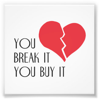 You Break It You Buy It Valentine's Day Heart Photograph