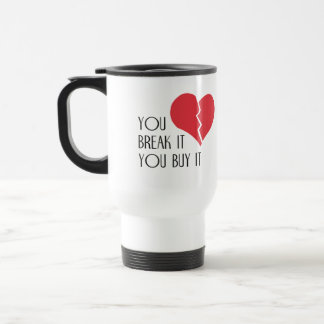 You Break It You Buy It Valentine's Day Heart Stainless Steel Travel Mug