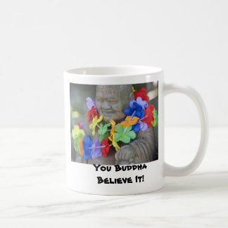 You Buddha Believe It! Coffee Mug