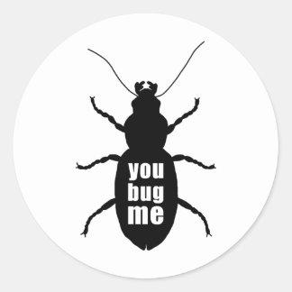 You Bug Me Classic Round Sticker