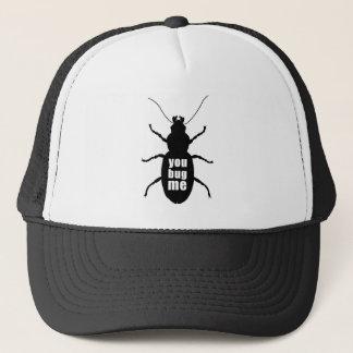 You Bug Me Trucker Hat