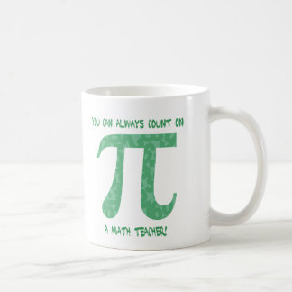 You Can Always Count on A Math Teacher Pi Tees Coffee Mug