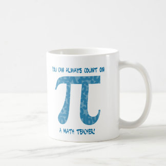 You Can Always Count on a Math Teacher Pi Tees Coffee Mug