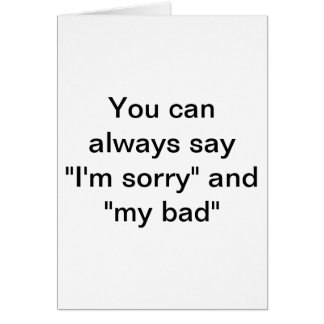 "You can always say ""I'm sorry"" Card"