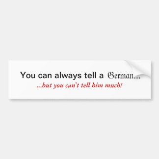 You Can Always Tell a German Sticker Bumper Sticker