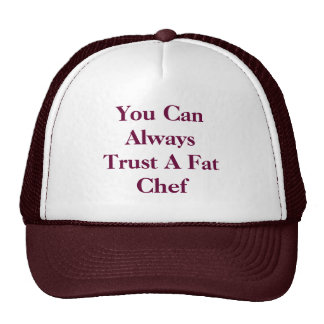 You Can Always Trust A Fat Chef Cap