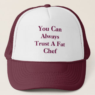 You Can Always Trust A Fat Chef Trucker Hat