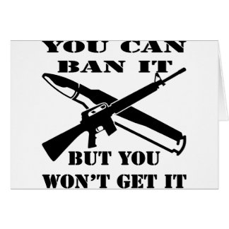 You Can Ban It But You Won't Get It AR15 Greeting Card