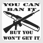 You Can Ban It But You Won't Get It AR15 Square Sticker