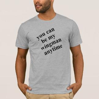 You can be my wingman shirt! T-Shirt