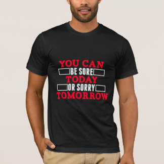 You can be sore today or sorry tomorrow funny tee