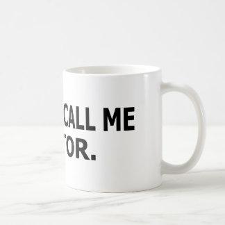 You Can Call Me Doctor Coffee Mugs