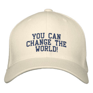 You Can Change The World! Embroidered Hats