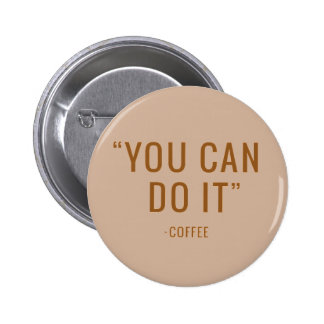 YOU CAN DO IT COFFEE FUNNY HUMOR QUOTES SAYINGS LA 6 CM ROUND BADGE