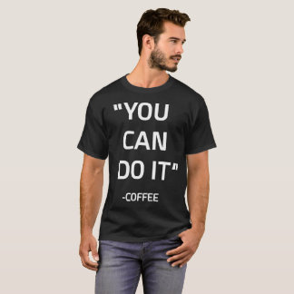 You Can Do It Coffee Motivational Words T-Shirt