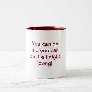 You can do it... you can do it all night loong! Two-Tone mug