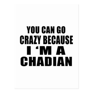 YOU CAN GO CRAZY BECAUSE I'M CHADIAN POSTCARD