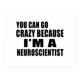 YOU CAN GO CRAZY I'M NEUROSCIENTIST POSTCARD