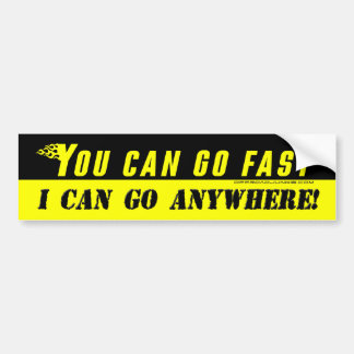 You can go fast i can go anywhere sticker bumper sticker