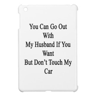 You Can Go Out With My Husband If You Want But Don iPad Mini Cover