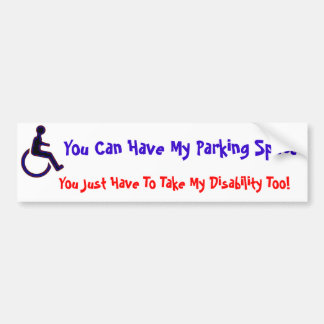 You can have my handicapped space bumper sticker
